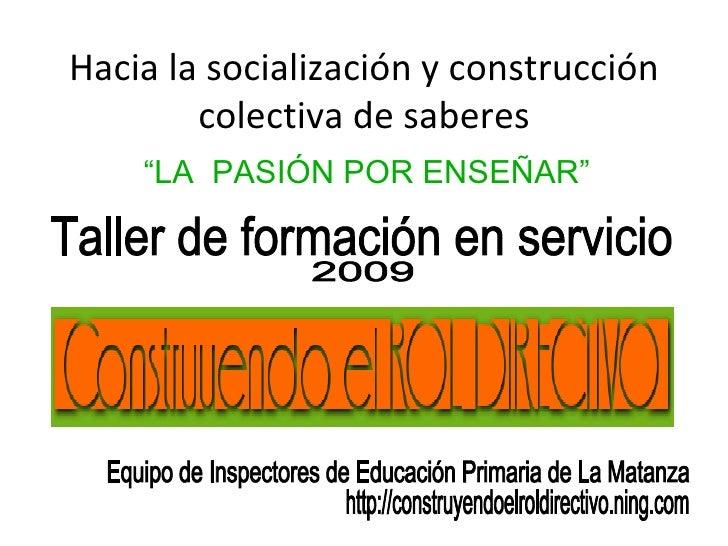 """Hacia la socialización y construcción         colectiva de saberes     """"LA PASIÓN POR ENSEÑAR"""""""