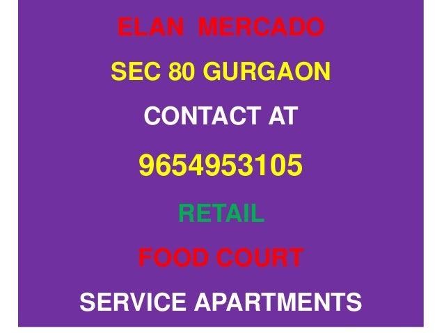 ELAN MERCADO SEC 80 GURGAON CONTACT AT 9654953105 RETAIL FOOD COURT SERVICE APARTMENTS