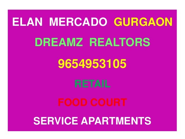 ELAN MERCADO GURGAON DREAMZ REALTORS 9654953105 RETAIL FOOD COURT SERVICE APARTMENTS
