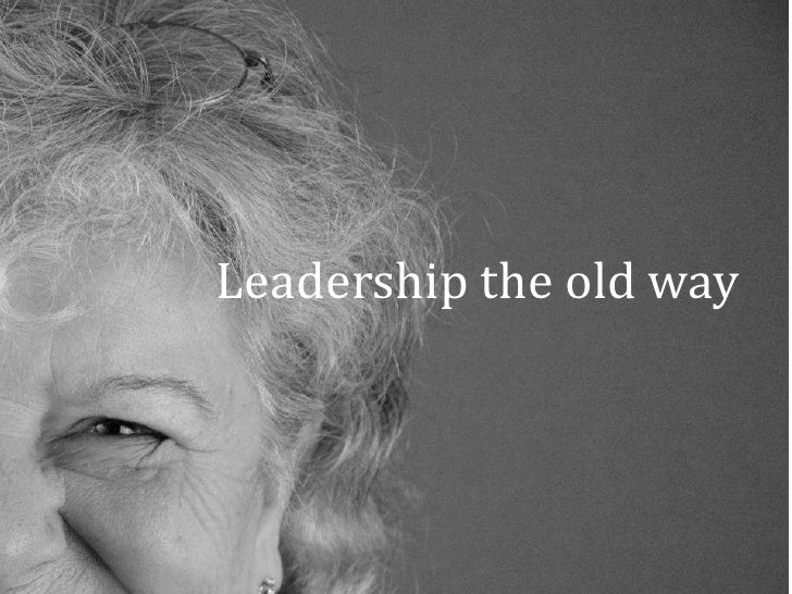 Leadership the old way<br />
