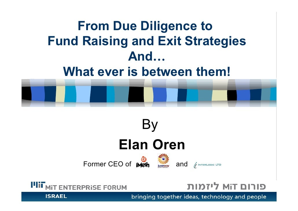 From Due Diligence to Fund Raising and Exit Strategies             And…   What ever is between them!                     B...