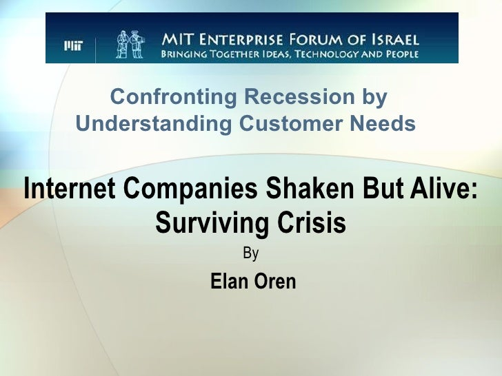 Internet Companies Shaken But Alive: Surviving Crisis By Elan Oren Confronting Recession by Understanding Customer Needs