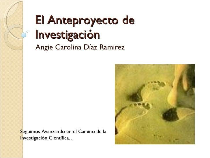 El Anteproyecto de Investigación Angie Carolina Díaz Ramirez Seguimos Avanzando en el Camino de la Investigación Científica…