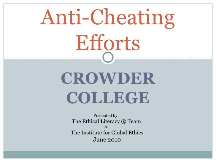 CROWDER COLLEGE Anti-Cheating Efforts Presented by:  The Ethical Literacy ® Team  to  The Institute for Global Ethics June...