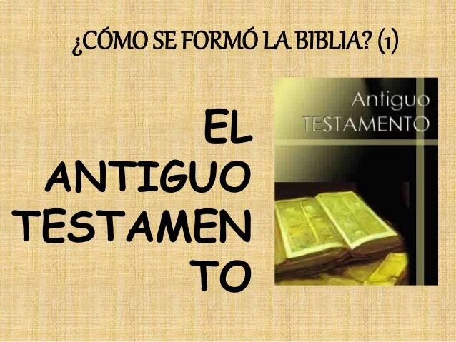 ¿CÓMO SE FORMÓ LA BIBLIA? (1) EL ANTIGUO TESTAMEN TO