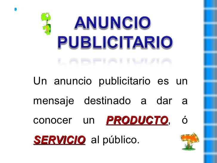 Un anuncio publicitario es un mensaje destinado a dar a conocer un  PRODUCTO , ó  SERVICIO   al público.