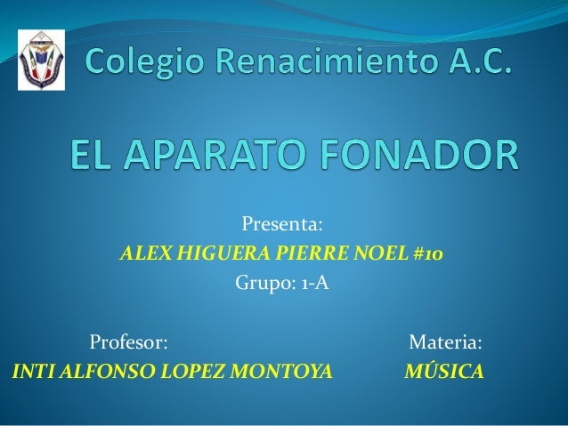 Presenta: ALEX HIGUERA PIERRE NOEL #10 Grupo: 1-A Profesor: Materia: INTI ALFONSO LOPEZ MONTOYA MÚSICA