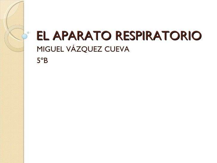 EL APARATO RESPIRATORIO MIGUEL VÁZQUEZ CUEVA 5ºB