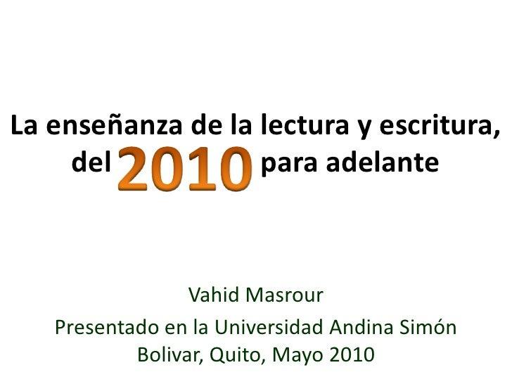 La enseñanza de la lectura y escritura, del                     para adelante<br />2010<br />VahidMasrour<br />Presentado ...