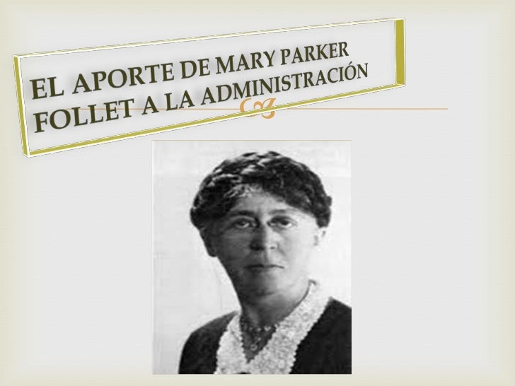 marry parker follet Mary parker follett (3 september 1868 – 18 december 1933) was an american social worker, management consultant and pioneer in the fields of organizational theory and organizational behavior.