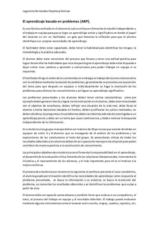 LegorretaHernándezStephanyDenisse El aprendizaje basado en problemas (ABP). Es una técnicacentradaen el alumnolacual se en...