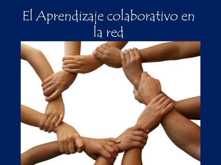 El Aprendizaje colaborativo en la red<br />