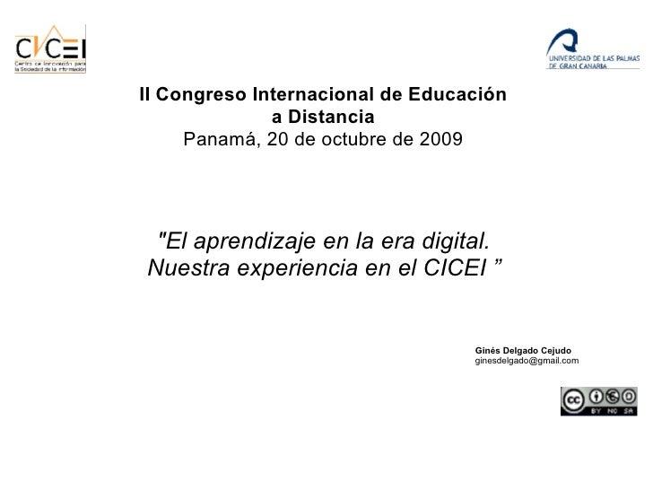 """""""El aprendizaje en la era digital. Nuestra experiencia en el CICEI """" Ginés Delgado Cejudo ginesdelgado@gmail.com  II ..."""
