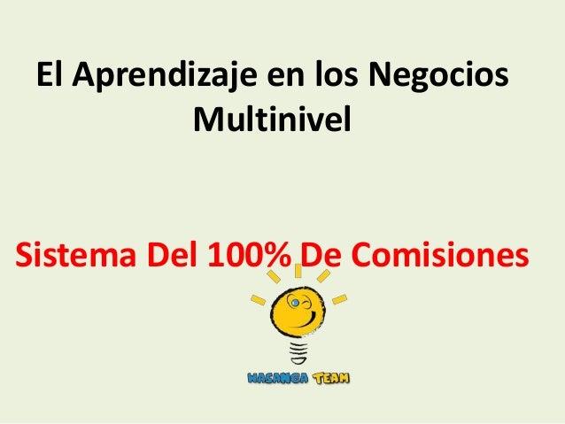 El Aprendizaje en los Negocios           MultinivelSistema Del 100% De Comisiones