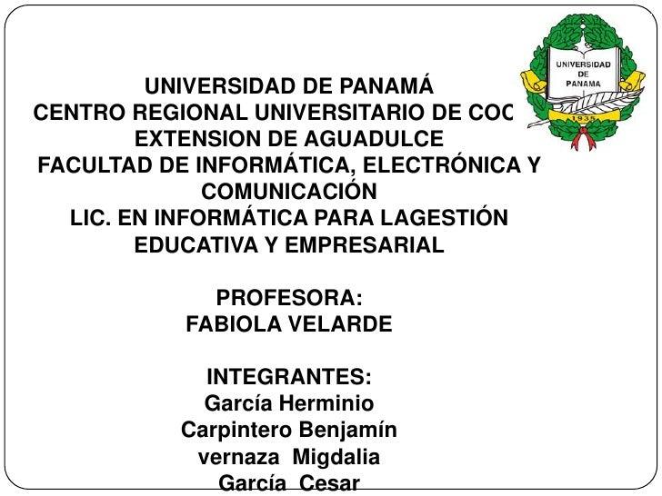 UNIVERSIDAD DE PANAMÁCENTRO REGIONAL UNIVERSITARIO DE COCLÉ        EXTENSION DE AGUADULCEFACULTAD DE INFORMÁTICA, ELECTRÓN...