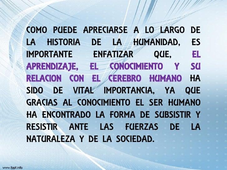 COMO PUEDE APRECIARSE A LO LARGO DELA HISTORIA DE LA HUMANIDAD, ESIMPORTANTE    ENFATIZAR     QUE,   ELAPRENDIZAJE, EL CON...