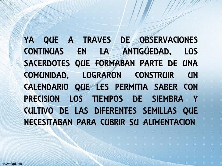 YA QUE A TRAVES DE OBSERVACIONESCONTINUAS EN LA ANTIGÜEDAD, LOSSACERDOTES QUE FORMABAN PARTE DE UNACOMUNIDAD, LOGRARON CON...