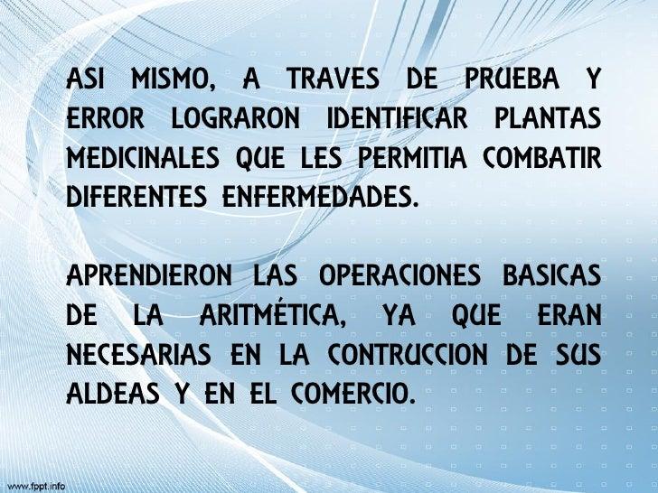 ASI MISMO, A TRAVES DE PRUEBA YERROR LOGRARON IDENTIFICAR PLANTASMEDICINALES QUE LES PERMITIA COMBATIRDIFERENTES ENFERMEDA...