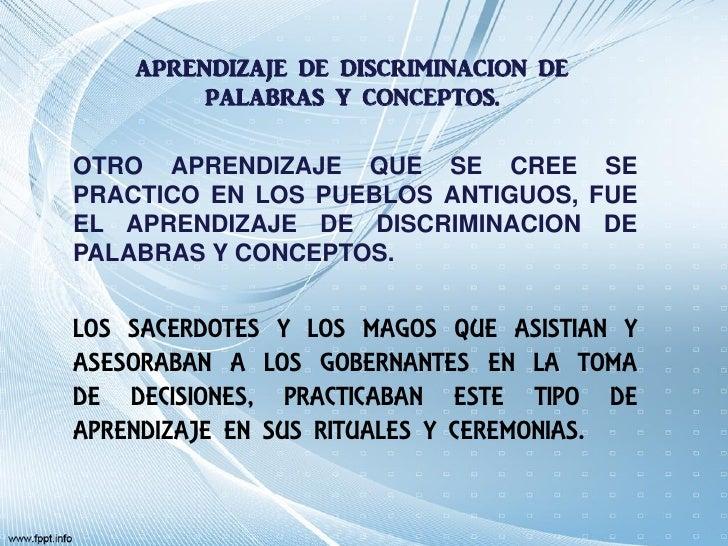 APRENDIZAJE DE DISCRIMINACION DE         PALABRAS Y CONCEPTOS.OTRO APRENDIZAJE QUE SE CREE SEPRACTICO EN LOS PUEBLOS ANTIG...