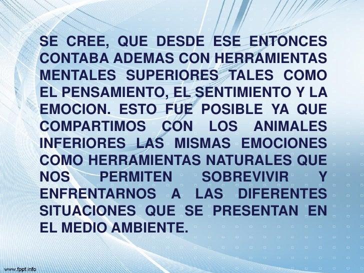 SE CREE, QUE DESDE ESE ENTONCESCONTABA ADEMAS CON HERRAMIENTASMENTALES SUPERIORES TALES COMOEL PENSAMIENTO, EL SENTIMIENTO...