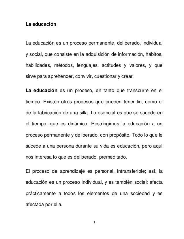 1 La educación La educación es un proceso permanente, deliberado, individual y social, que consiste en la adquisición de i...