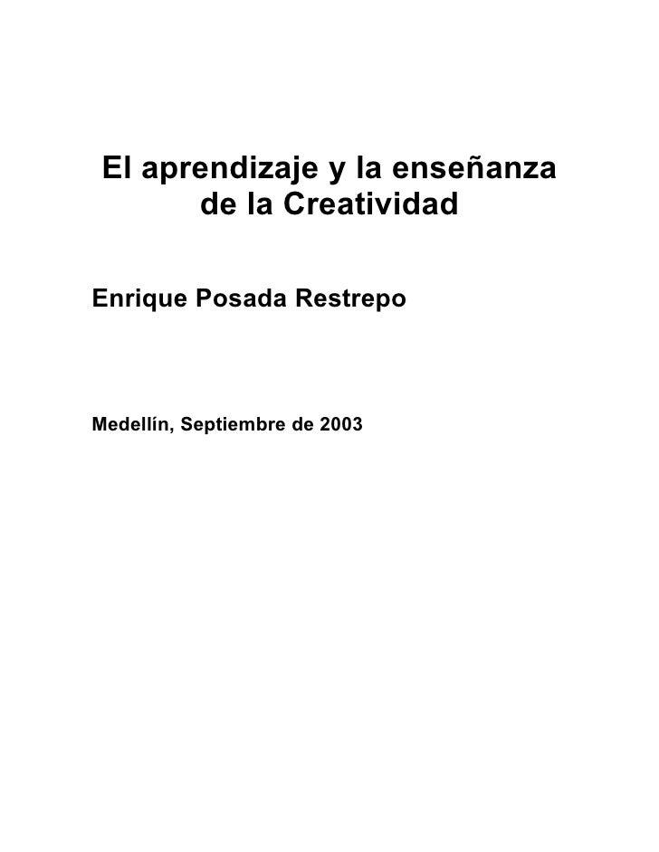 El aprendizaje y la enseñanza        de la Creatividad  Enrique Posada Restrepo    Medellín, Septiembre de 2003