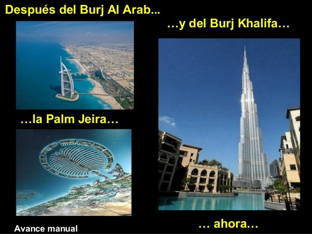 Después del Burj Al Arab...  …la Palm Jeira…  …y del Burj Khalifa…  Avance manual … ahora…