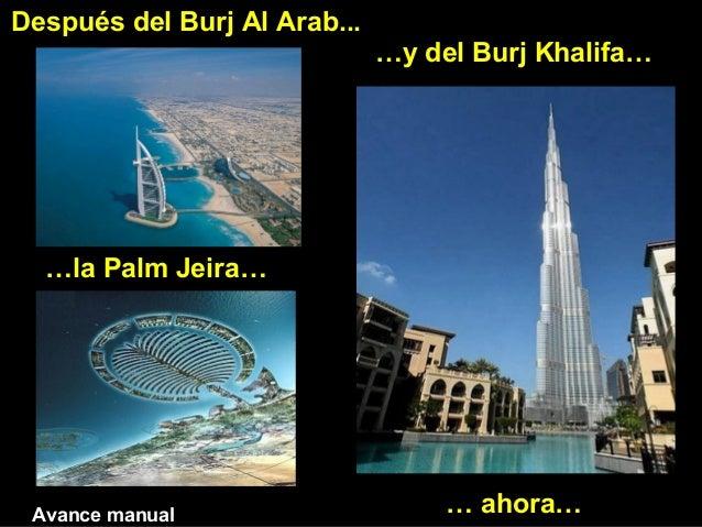 Después del Burj Al Arab... …la Palm Jeira… …y del Burj Khalifa… … ahora…Avance manual