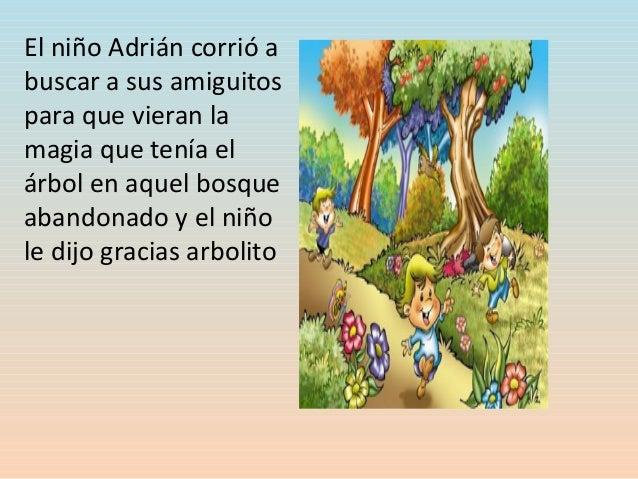 El niño Adrián corrió a buscar a sus amiguitos para que vieran la magia que tenía el árbol en aquel bosque abandonado y el...