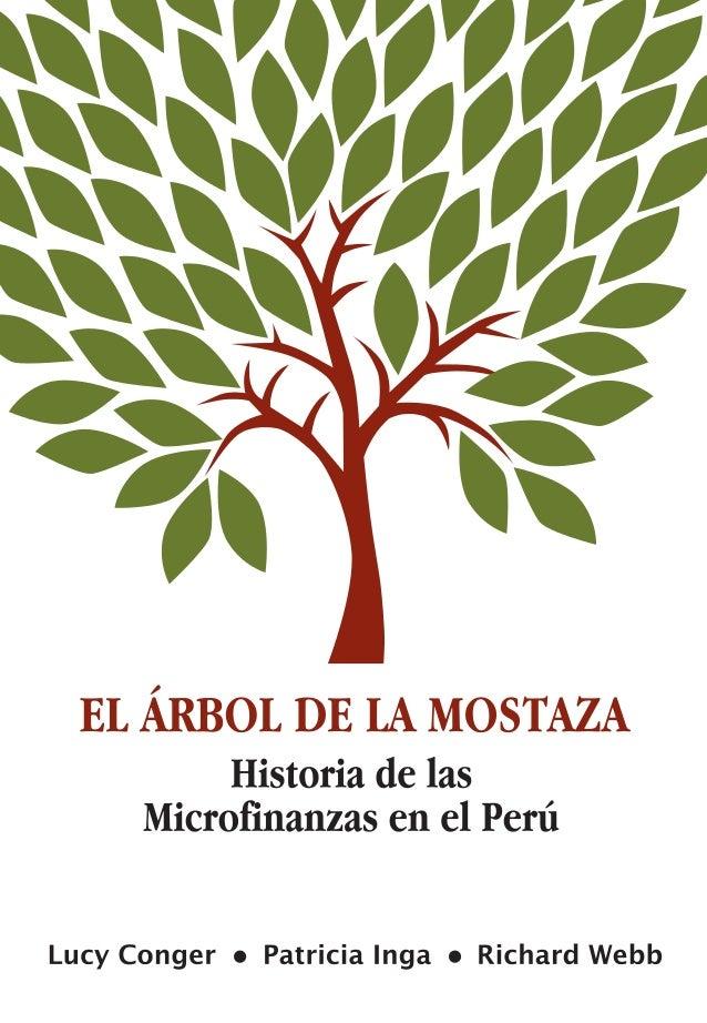 1Historia de la Microfinanzas en el Perú El Árbol de la Mostaza Historia de las Microfinanzas en el Perú Lucy Conger • Pat...