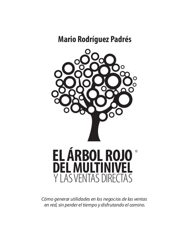 Mario Rodríguez Padrés YLASVENTASDIRECTAS ELÁRBOLROJO DELMULTINIVEL Cómo generar utilidades en los negocios de las ventas ...