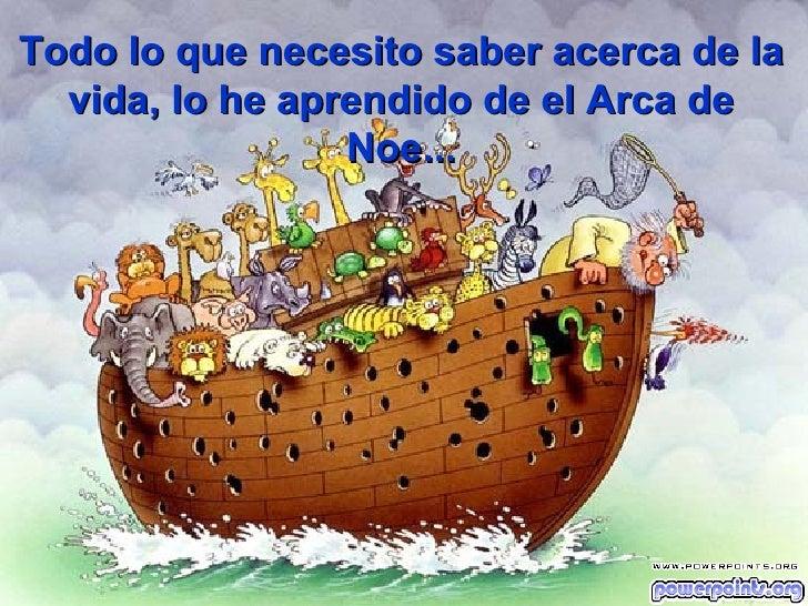 Todo lo que necesito saber acerca de la vida, lo he aprendido de el Arca de Noe...