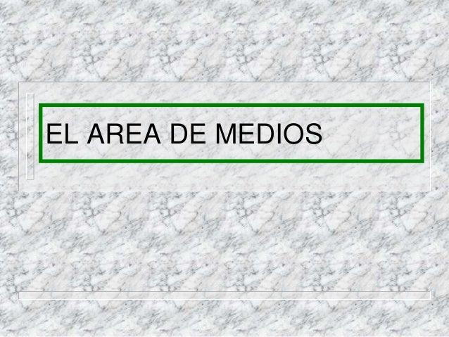 EL AREA DE MEDIOS