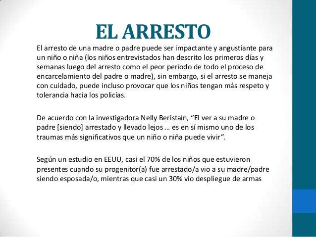 EL ARRESTOEl arresto de una madre o padre puede ser impactante y angustiante paraun niño o niña (los niños entrevistados h...