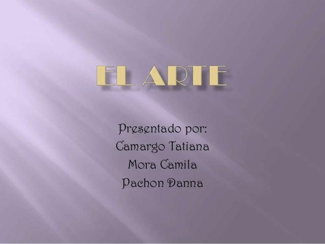 Presentado por:Camargo Tatiana  Mora Camila Pachon Danna