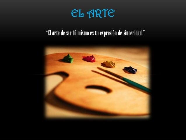 """""""El arte de ser tú mismo es tu expresión de sinceridad."""" EL ARTE"""