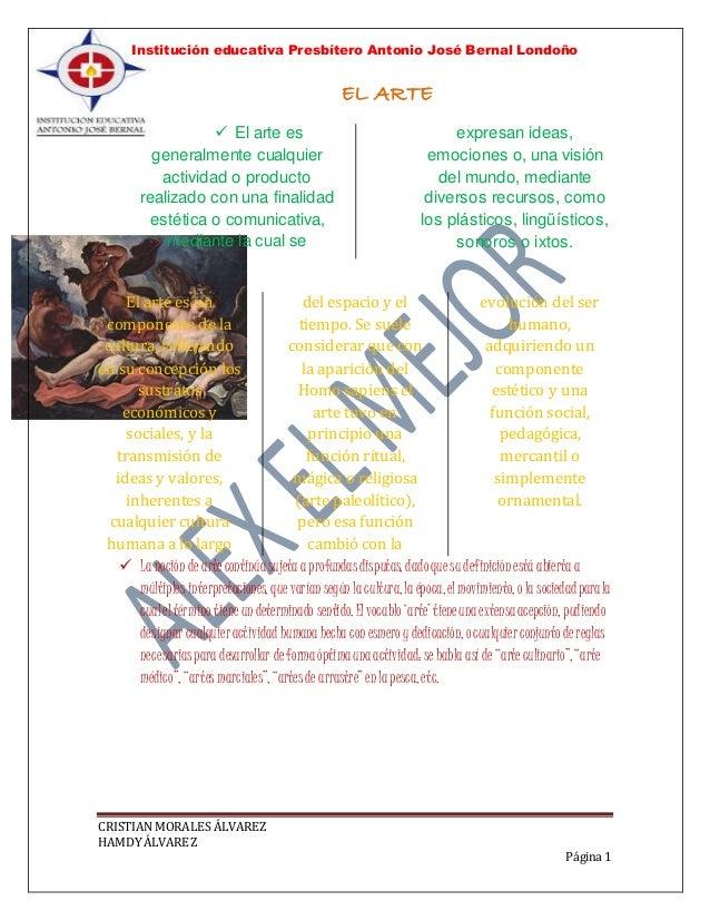 Institución educativa Presbítero Antonio José Bernal Londoño CRISTIAN MORALES ÁLVAREZ HAMDY ÁLVAREZ Página 1 EL ARTE  El ...