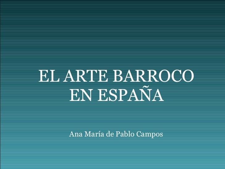 EL ARTE BARROCO EN ESPAÑA Ana María de Pablo Campos