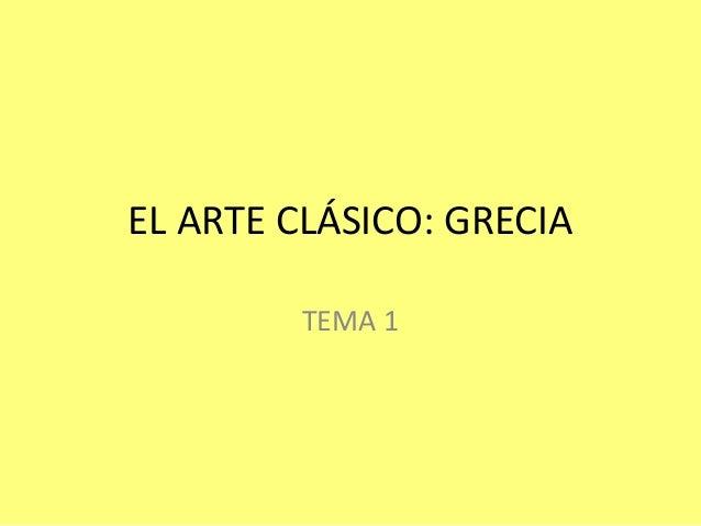 EL ARTE CLÁSICO: GRECIA TEMA 1