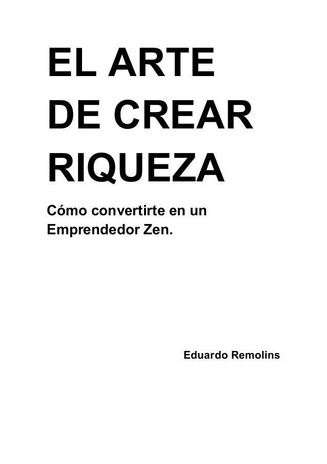 EL ARTE DE CREAR RIQUEZA Cómo convertirte en un Emprendedor Zen. Eduardo Remolins