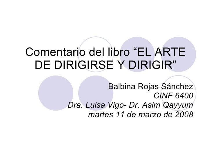"""Comentario del libro """"EL ARTE DE DIRIGIRSE Y DIRIGIR"""" Balbina Rojas Sánchez CINF 6400 Dra. Luisa Vigo- Dr. Asim Qayyum mar..."""