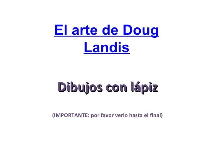 Dibujos con lápiz (IMPORTANTE: por favor verlo hasta el final) El arte de Doug Landis