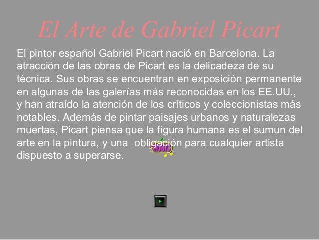 El Arte de Gabriel PicartEl pintor español Gabriel Picart nació en Barcelona. Laatracción de las obras de Picart es la del...
