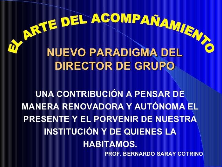 NUEVO PARADIGMA DEL DIRECTOR DE GRUPO <ul><li>UNA CONTRIBUCIÓN A PENSAR DE </li></ul><ul><li>MANERA RENOVADORA Y AUTÓNOMA ...