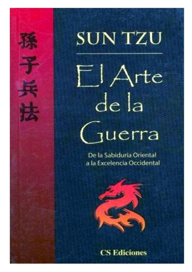 Sun Tzu El Arte de la Guerra El Arte de la Guerra es el mejor libro de estrategia de todos los tiempos. Inspiró a Napoleón...