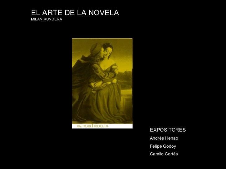 EL ARTE DE LA NOVELA  MILAN KUNDERA EXPOSITORES Andrés Henao  Felipe Godoy Camilo Cortés