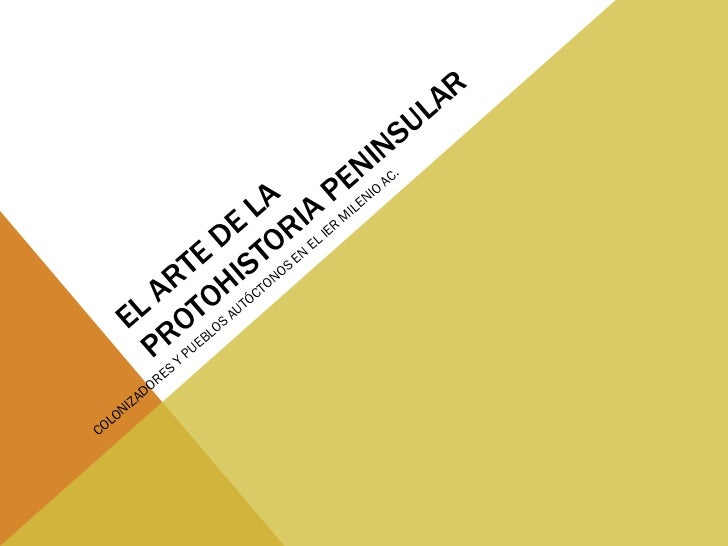EL ARTE DE LA PROTOHISTORIA PENINSULAR COLONIZADORES Y PUEBLOS AUTÓCTONOS EN EL IER MILENIO AC.