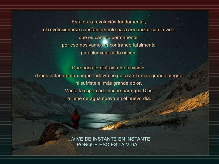 Esta es la revolución fundamental, el revolucionarse constantementeparaarmonizar con la vida, que escambio permanente...