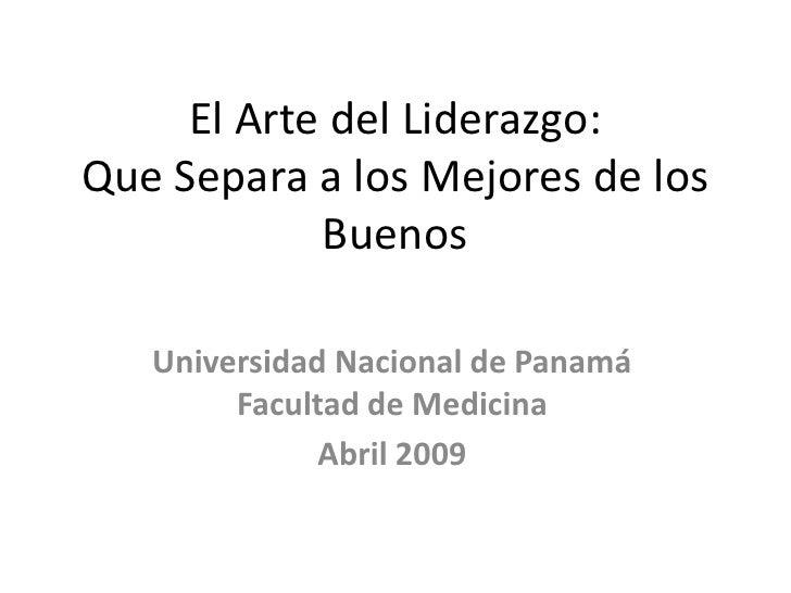 El Arte del Liderazgo: Que Separa a los Mejores de los Buenos<br />Universidad Nacional de PanamáFacultad de Medicina<br /...