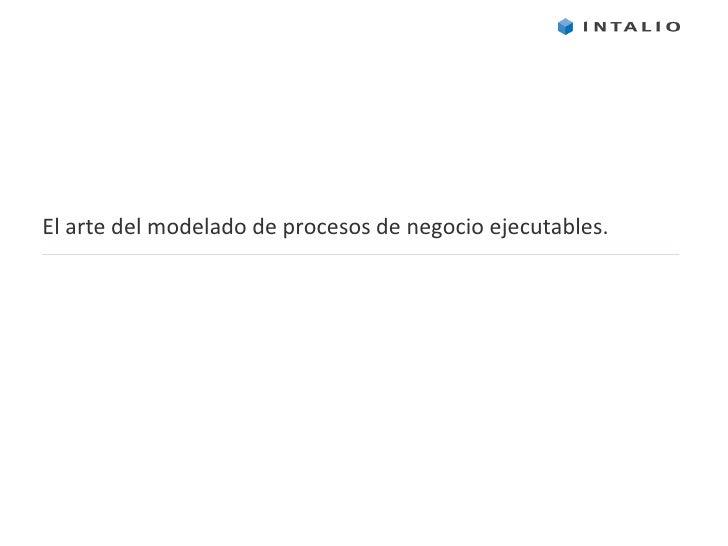 El arte del modelado de procesos de negocio ejecutables.